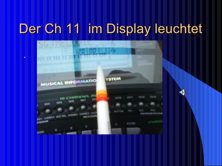 Der Ch 11  im Display leuchtet <ul><li>. </li></ul>