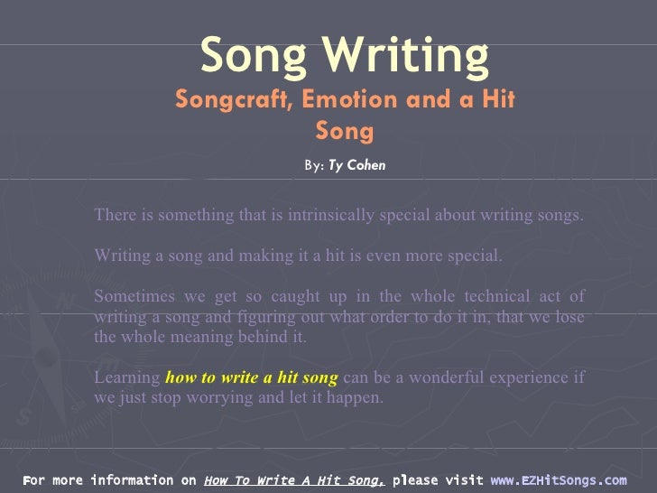 For more information on  How To Write A Hit Song,  please visit  www.EZHitSongs.com   Song Writing Songcraft, Emotion and ...