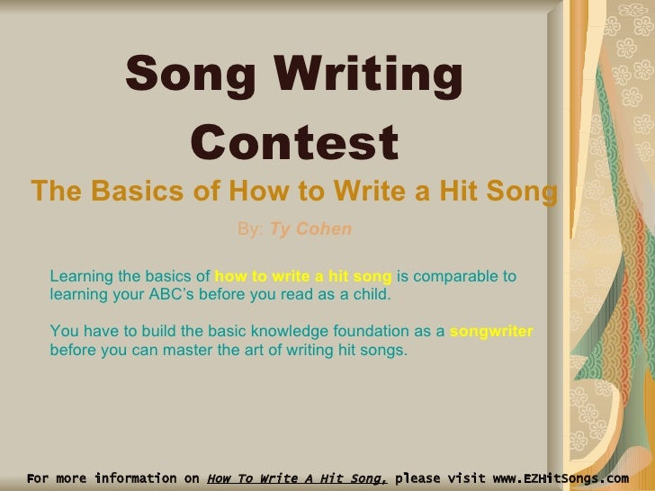 For more information on  How To Write A Hit Song,  please visit www.EZHitSongs.com Song Writing Contest The Basics of How ...