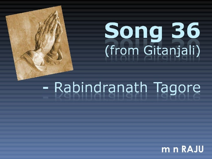 song 36 of gitanjali Summary of stanza 1 of the poem song vii line-by-line and a lot of the poems in the collection of poetry in which this poem appears—gitanjali or song-offerings.