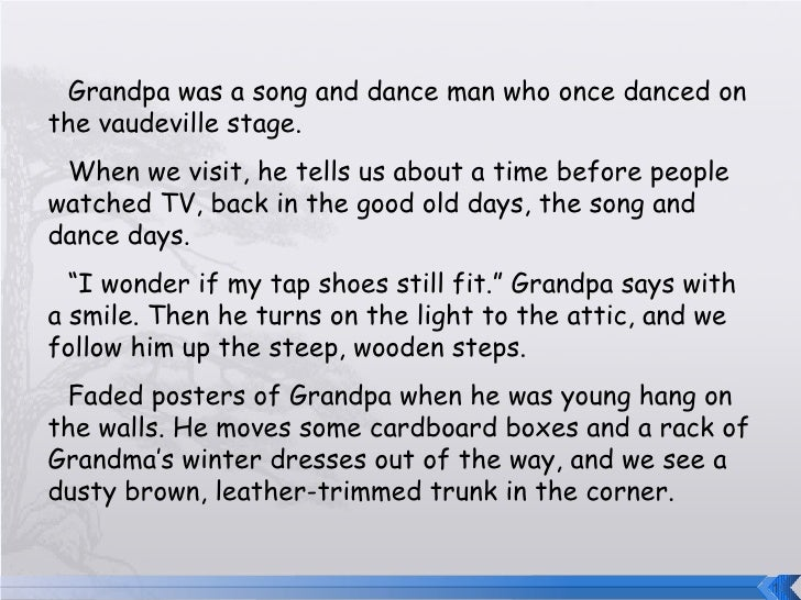 Grandpa was a song and dance man who once danced on the vaudeville stage. When we visit, he tells us about a time before p...