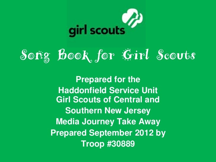 Song Book for Girl Scouts          Prepared for the      Haddonfield Service Unit     Girl Scouts of Central and       Sou...