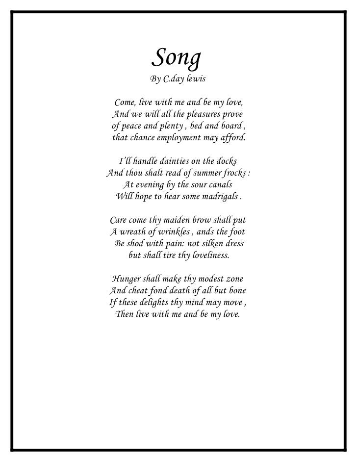 Song            By C.day lewis    Come, live with me and be my love,  And we will all the pleasures prove  of peace and pl...