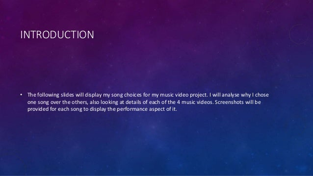 INTRODUCTION • The following slides will display my song choices for my music video project. I will analyse why I chose on...