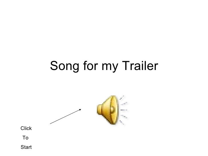 Song for my Trailer Click To  Start