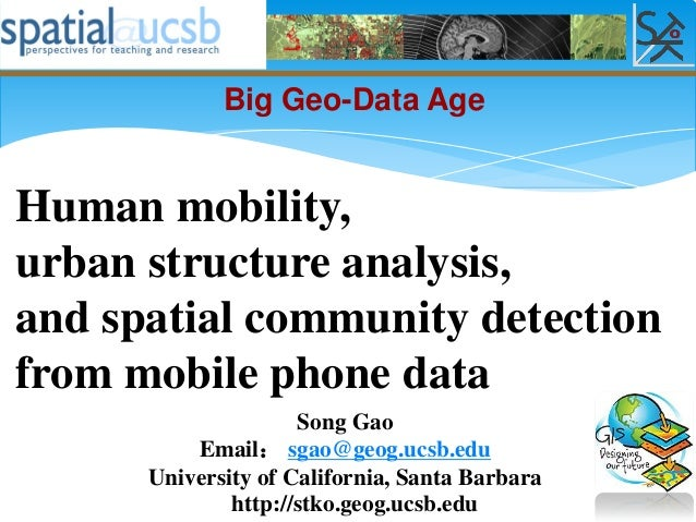 Song Gao Email: sgao@geog.ucsb.edu University of California, Santa Barbara Human mobility, urban structure analysis, and s...
