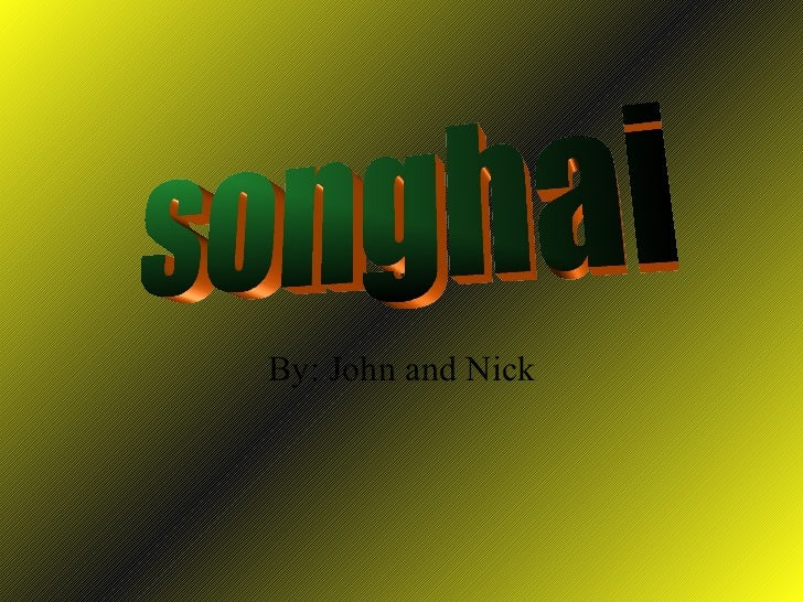 By: John and Nick songhai