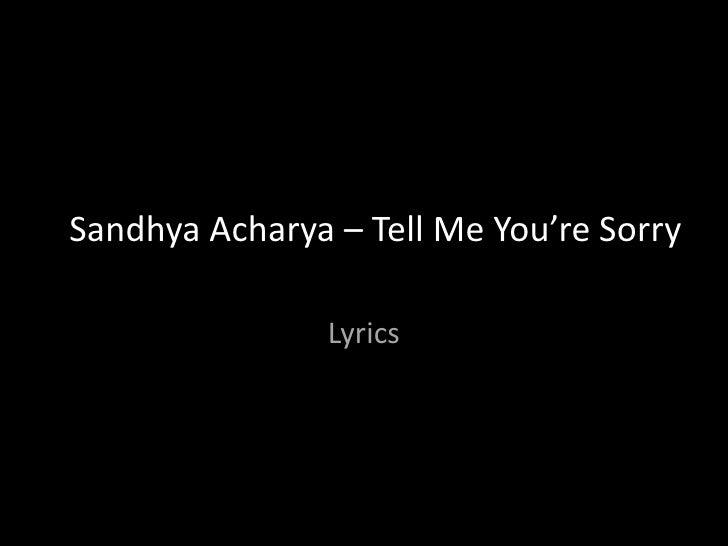 SandhyaAcharya – Tell Me You're Sorry<br />Lyrics<br />