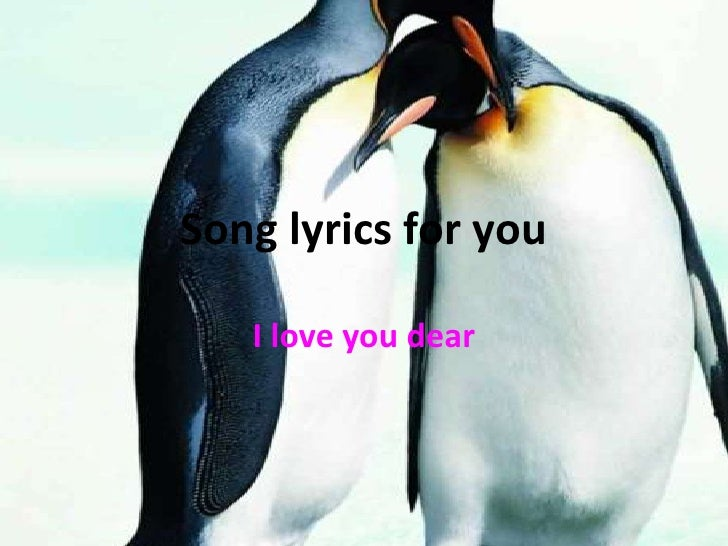 Song lyrics for you<br />I love you dear<br />