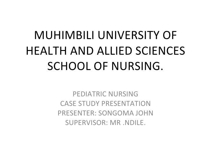 MUHIMBILI UNIVERSITY OFHEALTH AND ALLIED SCIENCES   SCHOOL OF NURSING.         PEDIATRIC NURSING      CASE STUDY PRESENTAT...