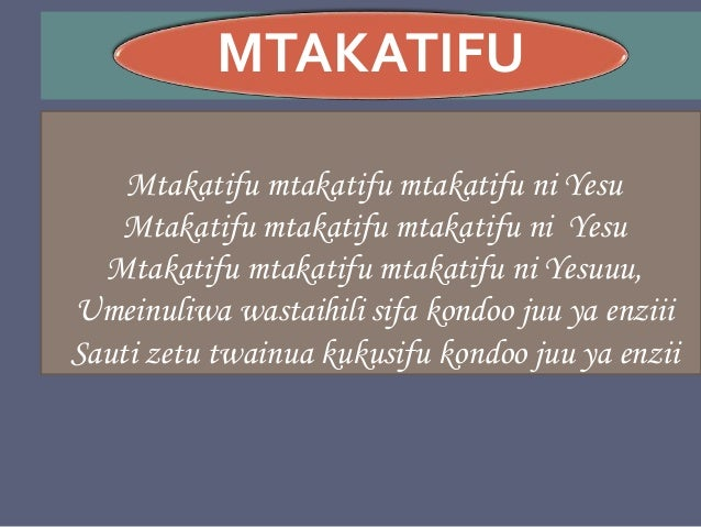 MTAKATIFU Mtakatifu mtakatifu mtakatifu ni Yesu Mtakatifu mtakatifu mtakatifu ni Yesu Mtakatifu mtakatifu mtakatifu ni Yes...