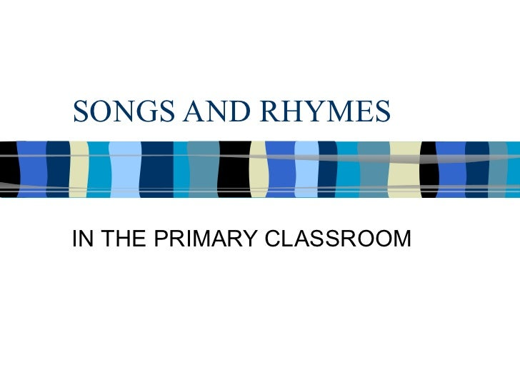 SONGS AND RHYMES IN THE PRIMARY CLASSROOM