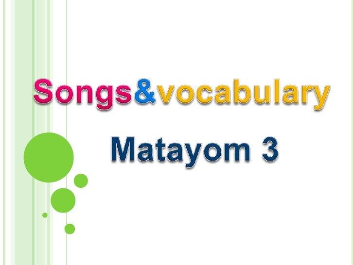 Songs&vocabulary<br />Matayom3<br />