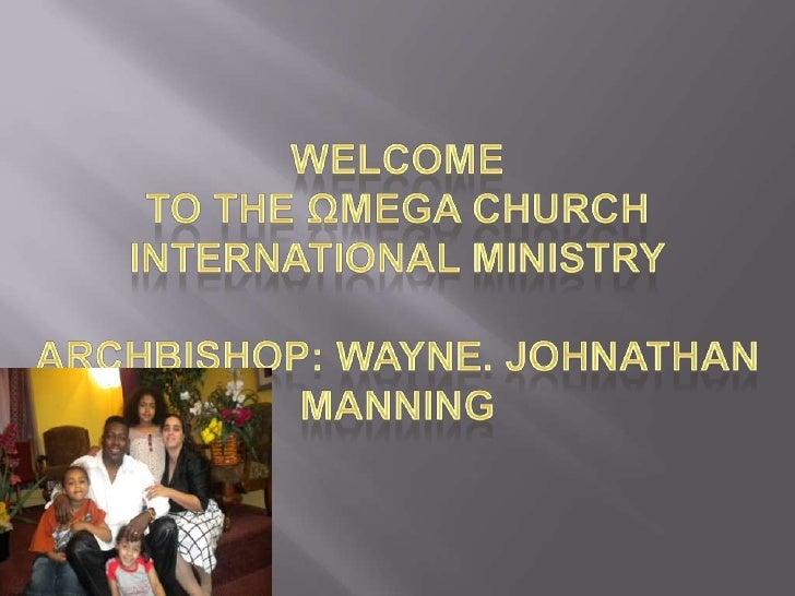Welcome To The Ωmega Church International MinistryArchBishop: Wayne. Johnathan Manning<br />