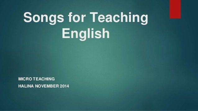 Songs for Teaching English MICRO TEACHING HALINA NOVEMBER 2014