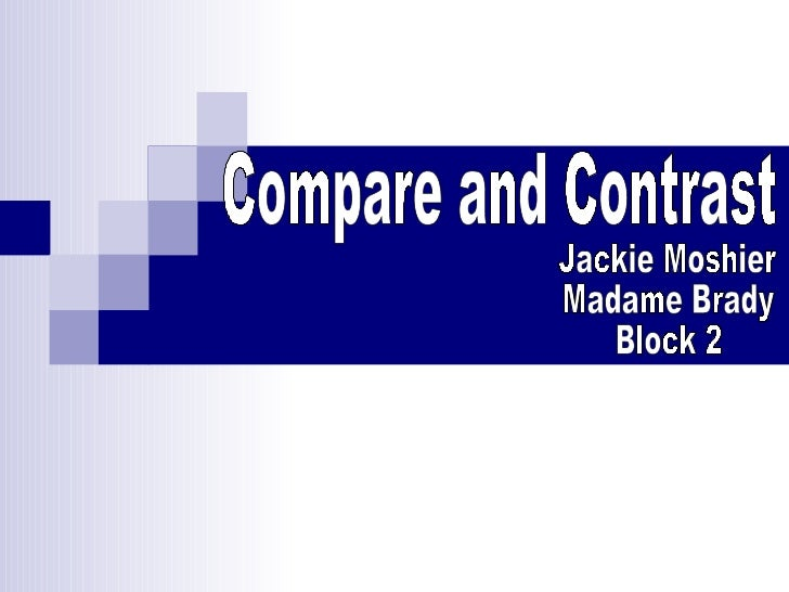 Compare and Contrast Jackie Moshier Madame Brady Block 2