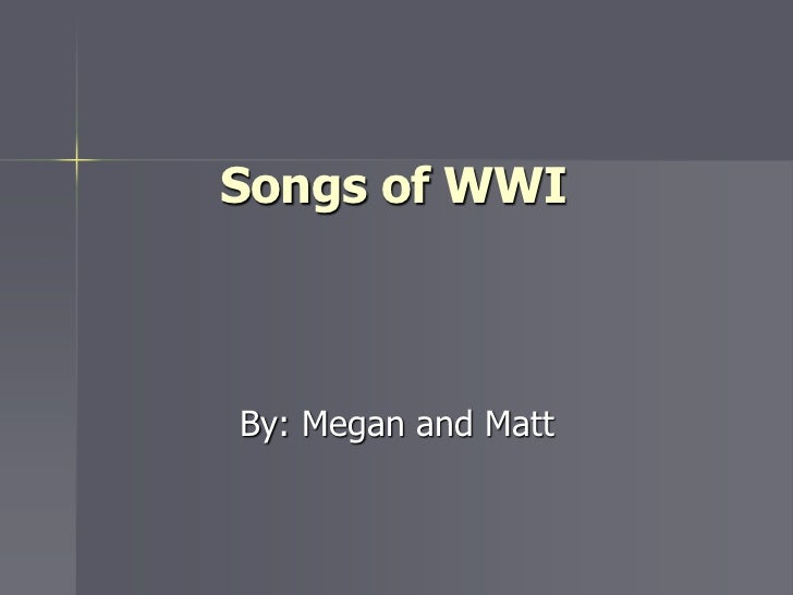 Songs of WWIBy: Megan and Matt