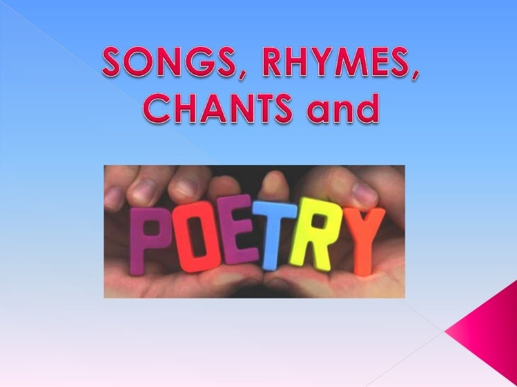 SONGS, RHYMES, CHANTS and<br />