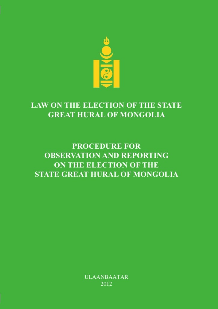LAW ON THE ELECTION OF THE STATE   GREAT HURAL OF MONGOLIA        PROCEDURE FOR  OBSERVATION AND REPORTING    ON THE ELECT...