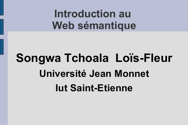 Introduction au     Web sémantiqueSongwa Tchoala Loïs-Fleur   Université Jean Monnet      Iut Saint-Etienne