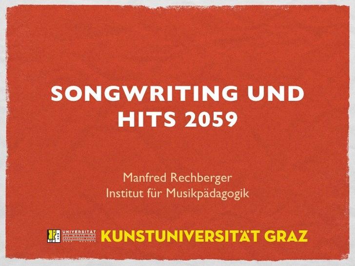SONGWRITING UND     HITS 2059        Manfred Rechberger    Institut für Musikpädagogik     Kunstuniversität Graz
