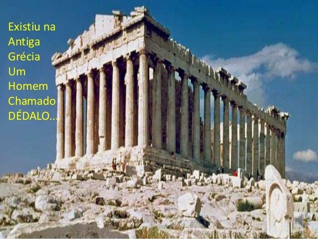 Existiu na Antiga Grécia Um Homem Chamado DÉDALO...