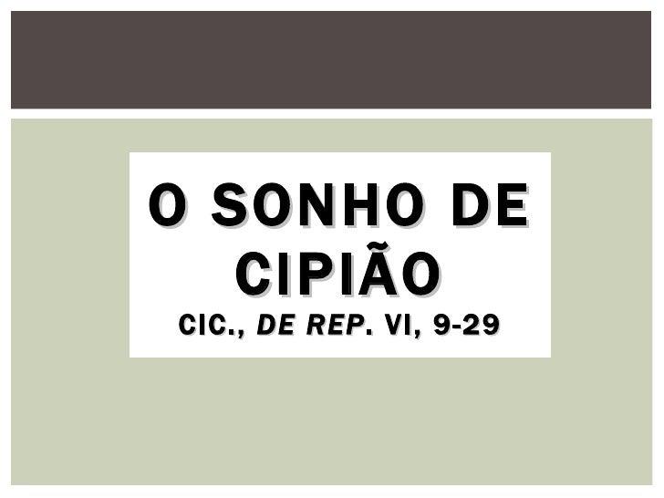 O SONHO DE CIPIÃO CIC.,  DE REP . VI, 9-29