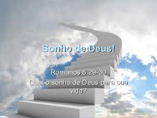 Sonho de Deus!       Romanos 8.29-30Qual o sonho de Deus para sua            vida?