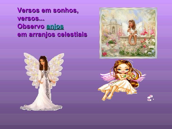 Versos em sonhos,  versos... Observo  anjos em arranjos celestiais