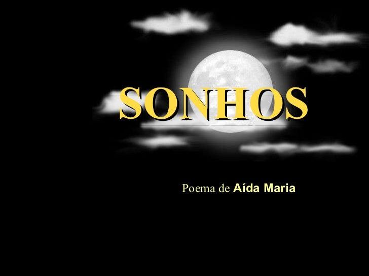 SONHOS Poema de  Aída Maria  .