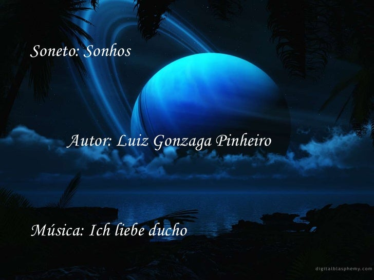 Soneto: Sonhos     Autor: Luiz Gonzaga PinheiroMúsica: Ich liebe ducho
