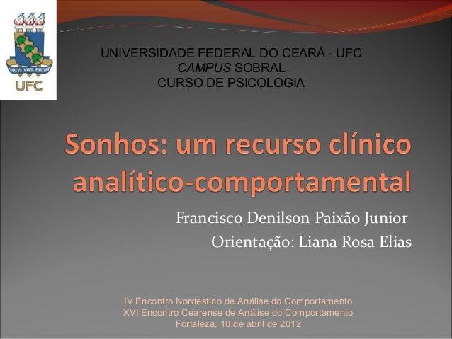 UNIVERSIDADE FEDERAL DO CEARÁ - UFC  CAMPUS SOBRAL  CURSO DE PSICOLOGIA  Francisco Denilson Paixão Junior  Orientação: Lia...