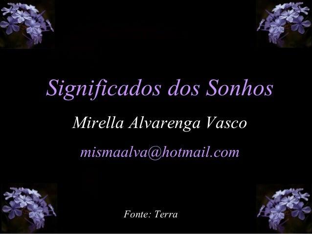 Significados dos Sonhos Mirella Alvarenga Vasco mismaalva@hotmail.com Fonte: Terra