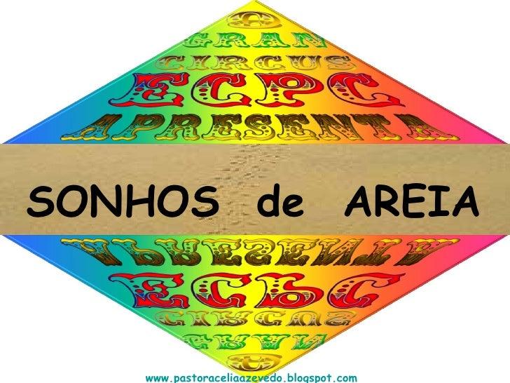 SONHOS  de  AREIA www.pastoraceliaazevedo.blogspot.com