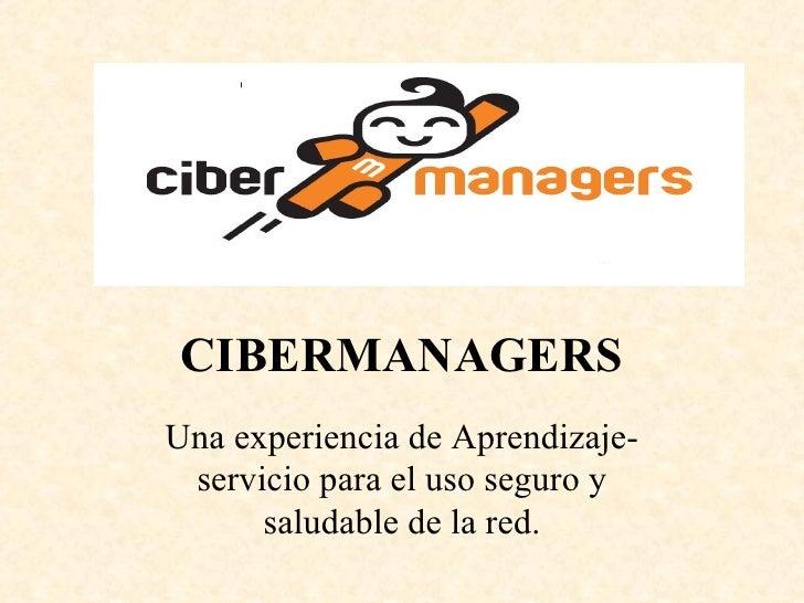 CIBERMANAGERS Una experiencia de Aprendizaje-servicio para el uso seguro y saludable de la red.
