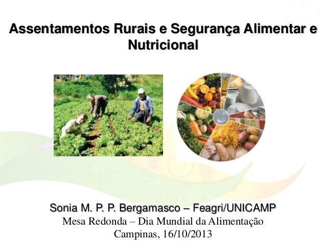Assentamentos Rurais e Segurança Alimentar e Nutricional  Sonia M. P. P. Bergamasco – Feagri/UNICAMP Mesa Redonda – Dia Mu...