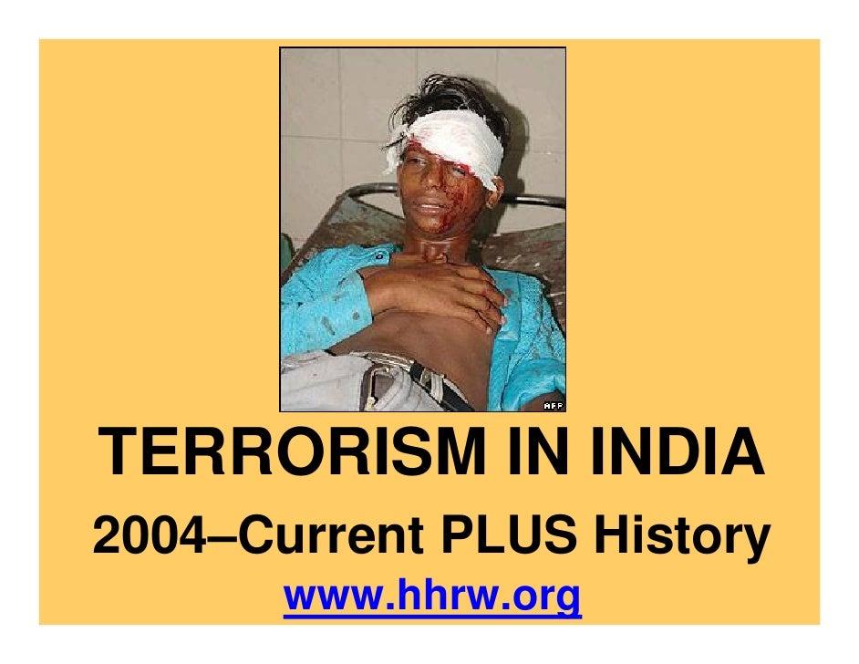 TERRORISM IN INDIA2004–Current PLUS History       www.hhrw.org