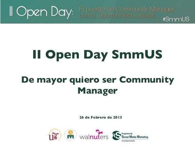 II Open Day SmmUSDe mayor quiero ser Community          Manager           26 de Febrero de 2013
