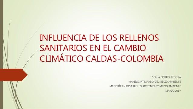 INFLUENCIA DE LOS RELLENOS SANITARIOS EN EL CAMBIO CLIMÁTICO CALDAS-COLOMBIA SONIA CORTÉS-BEDOYA MANEJO INTEGRADO DEL MEDI...