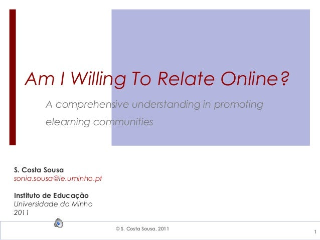 Am I Willing To Relate Online?        A comprehensive understanding in promoting        elearning communitiesS. Costa Sous...