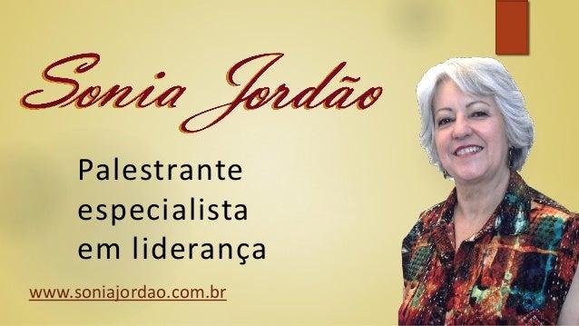 Palestrante especialista em liderança www.soniajordao.com.br