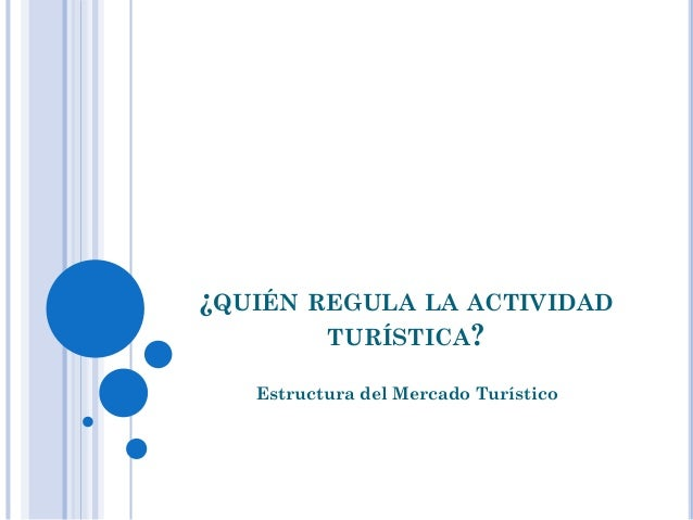 ¿QUIÉN REGULA LA ACTIVIDAD TURÍSTICA? Estructura del Mercado Turístico