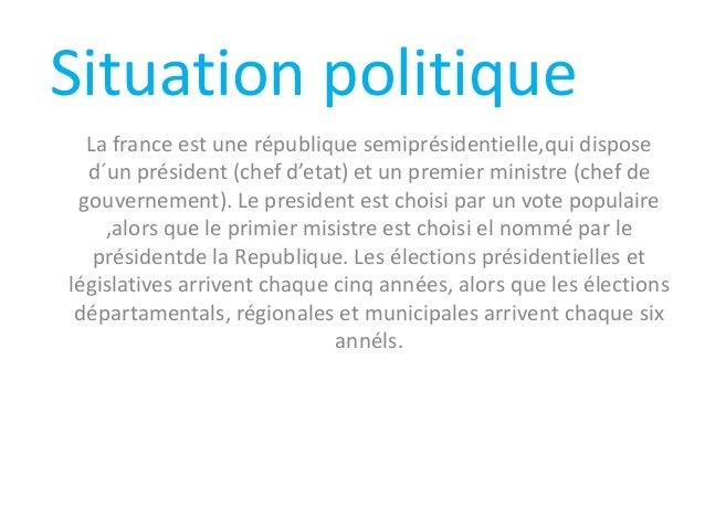 Situation politique La france est une république semiprésidentielle,qui dispose d´un président (chef d'etat) et un premier...