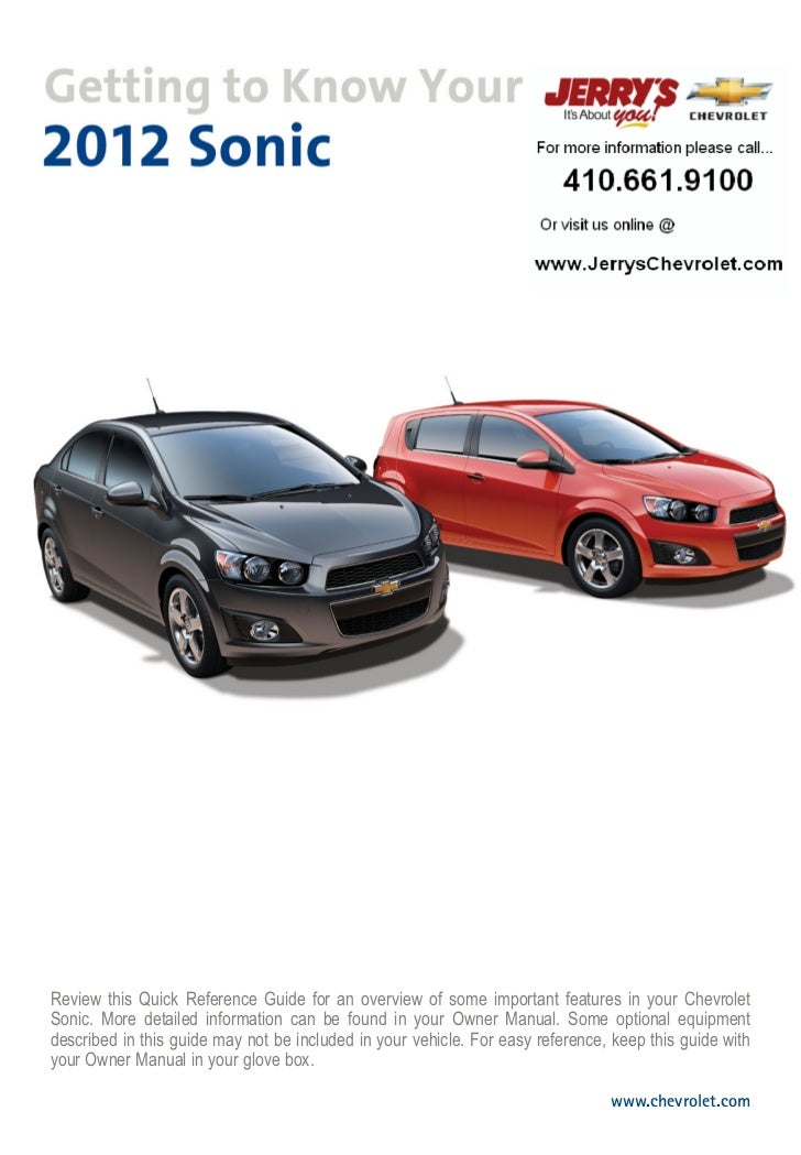 Review this Quick Reference Guide for an overview of some important features in your ChevroletSonic. More detailed informa...