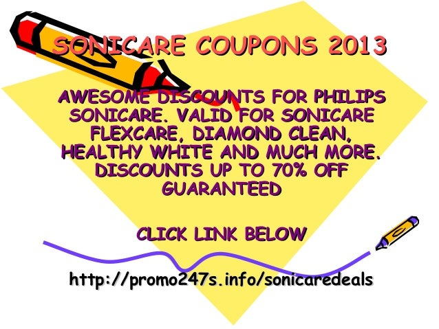 SONICARE COUPONS 2013AWESOME DISCOUNTS FOR PHILIPS SONICARE. VALID FOR SONICARE   FLEXCARE, DIAMOND CLEAN,HEALTHY WHITE AN...