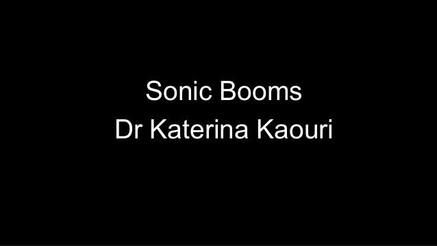 1 Sonic Booms Dr Katerina Kaouri