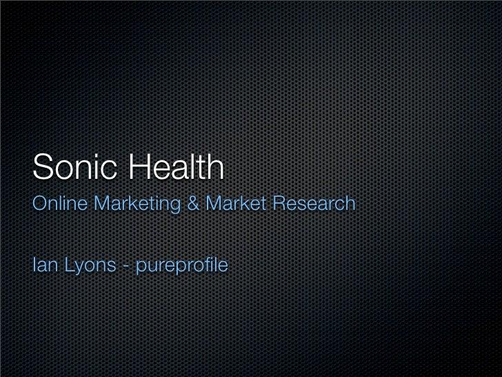 Sonic Health Online Marketing & Market Research   Ian Lyons - pureprofile