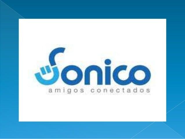  Sonico fue lanzado en julio de 2007 resaltando la importancia de tener usuarios legítimos antes que una gran cantidad de...