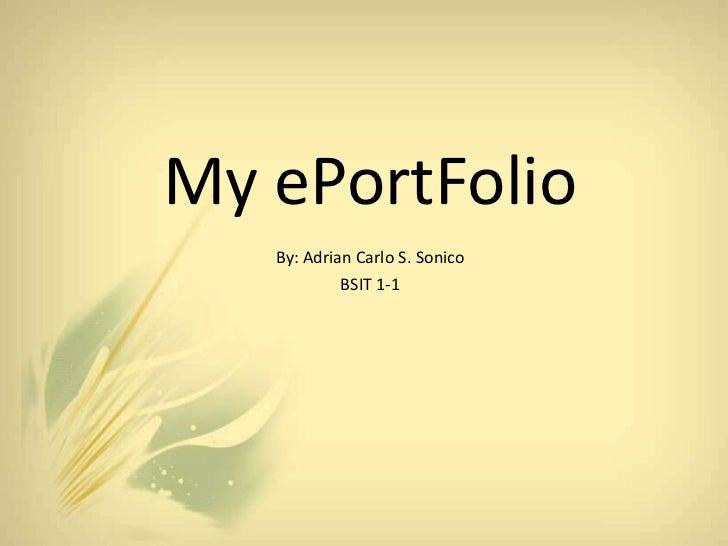 My ePortFolio   By: Adrian Carlo S. Sonico            BSIT 1-1