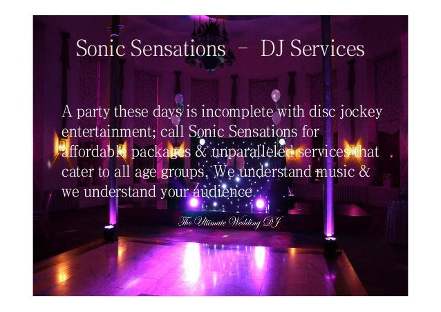 Sonic Sensations – DJ Services A party these days is incomplete with disc jockey entertainment; call Sonic Sensations for ...